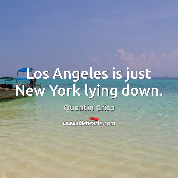Los Angeles is just New York lying down. Image