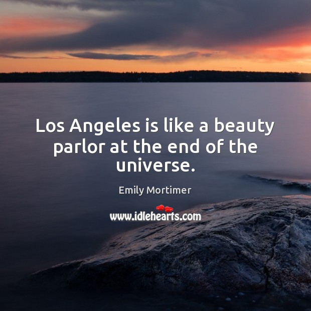 Los Angeles is like a beauty parlor at the end of the universe. Image