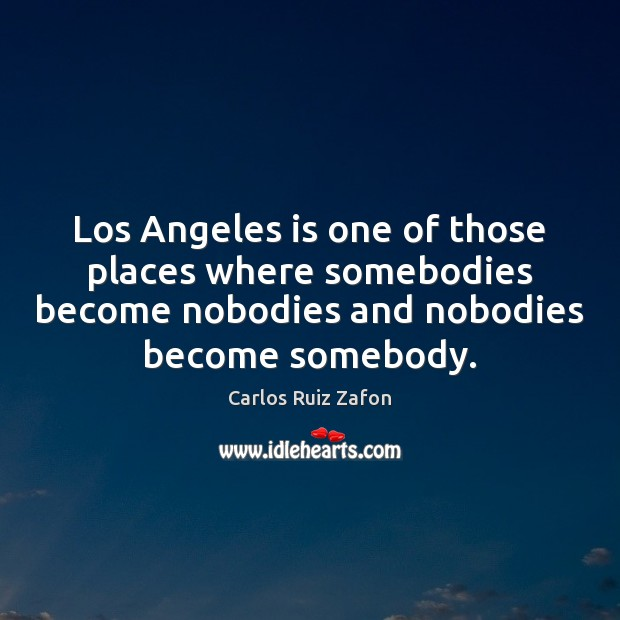 Image, Los Angeles is one of those places where somebodies become nobodies and