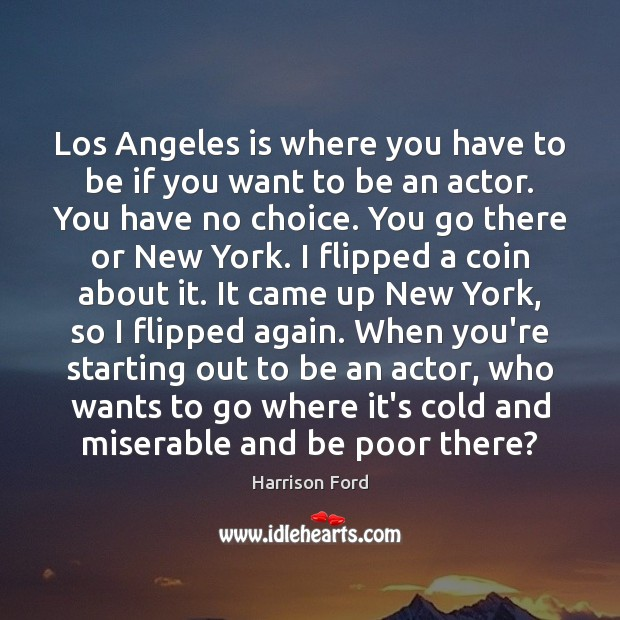 Los Angeles is where you have to be if you want to Harrison Ford Picture Quote