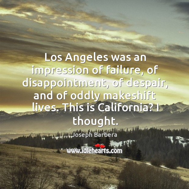 Los angeles was an impression of failure, of disappointment, of despair, and of oddly Joseph Barbera Picture Quote