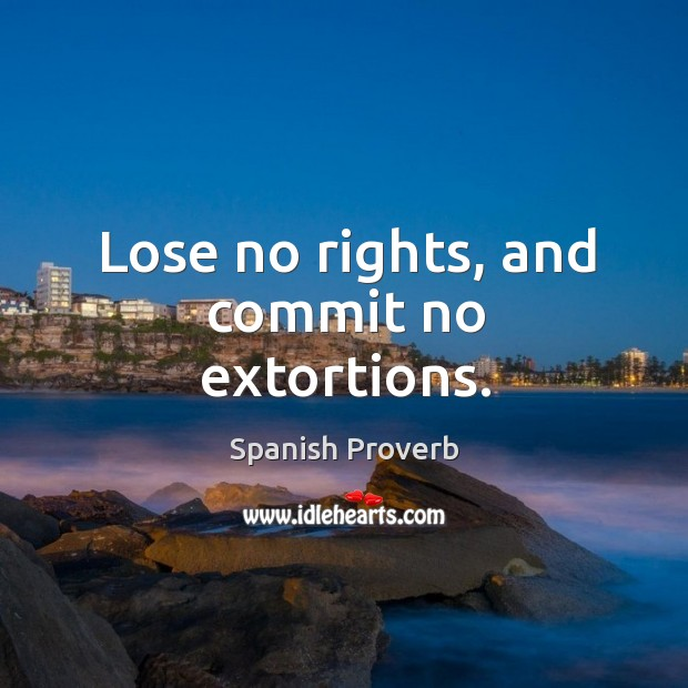 Image, Lose no rights, and commit no extortions.