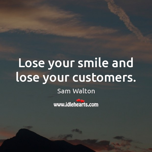 Image, Lose your smile and lose your customers.