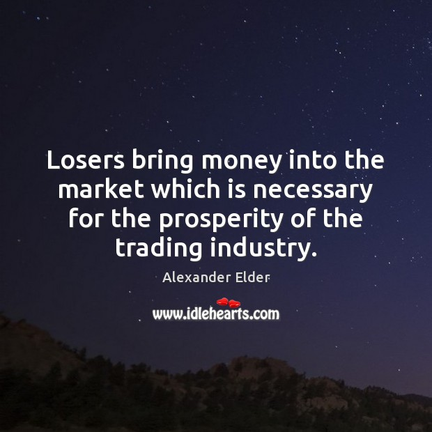 Image, Losers bring money into the market which is necessary for the prosperity