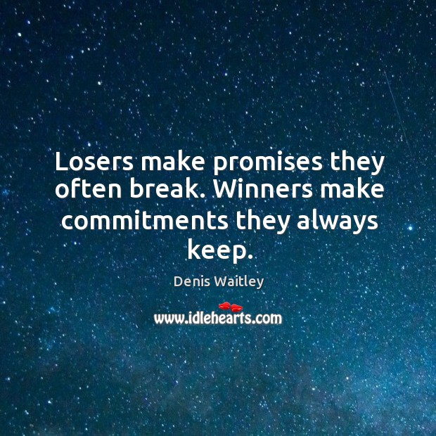 Image, Losers make promises they often break. Winners make commitments they always keep.