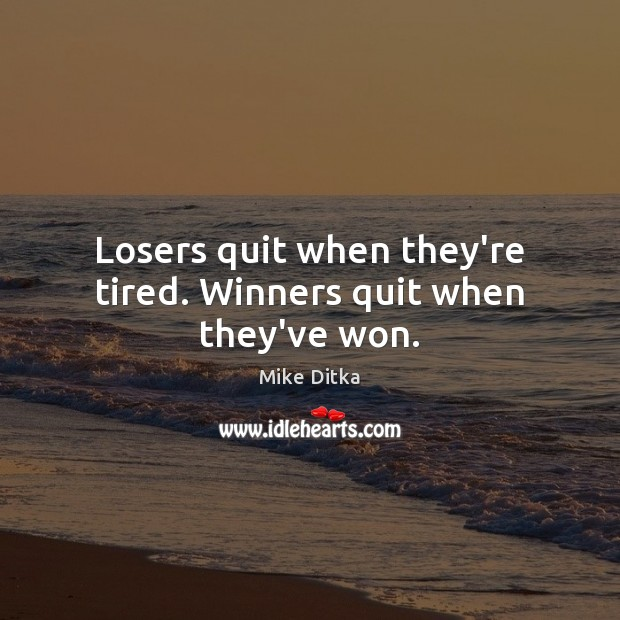 Image, Losers quit when they're tired. Winners quit when they've won.