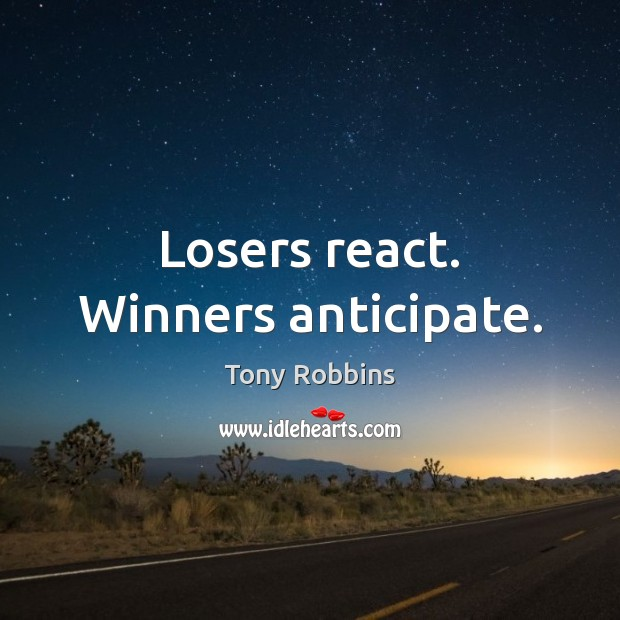 Image, Losers react. Winners anticipate.