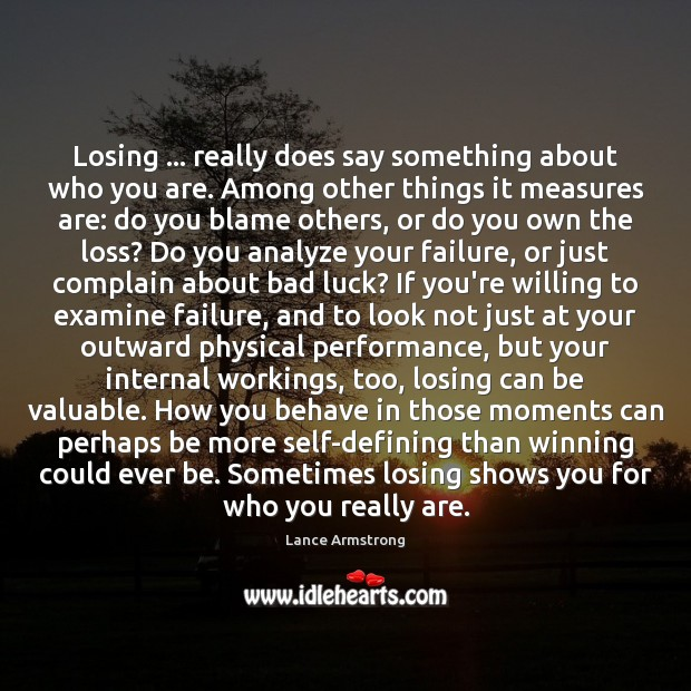 Losing … really does say something about who you are. Among other things Lance Armstrong Picture Quote