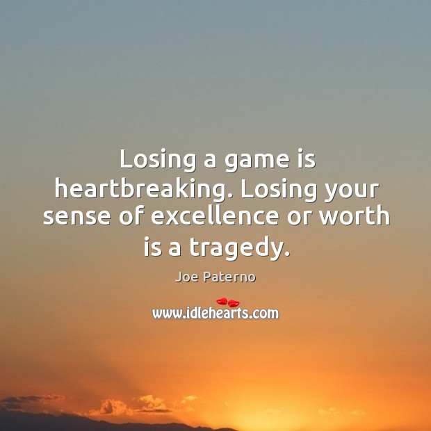 Image, Losing a game is heartbreaking. Losing your sense of excellence or worth is a tragedy.