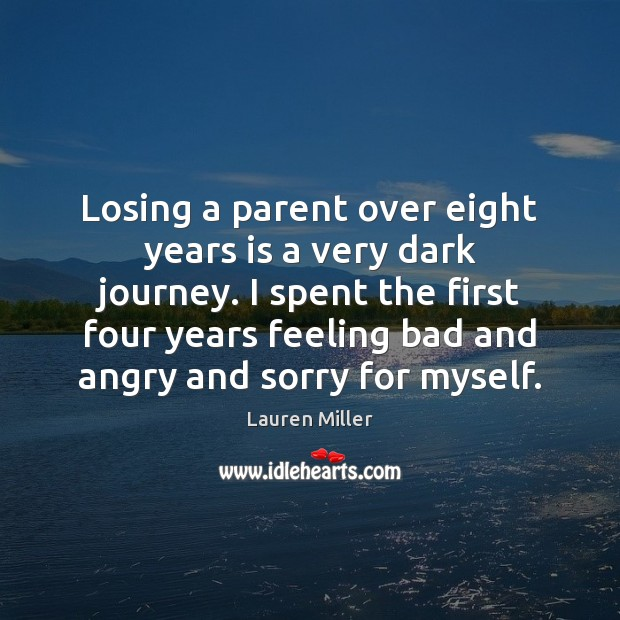 Losing a parent over eight years is a very dark journey. I Image