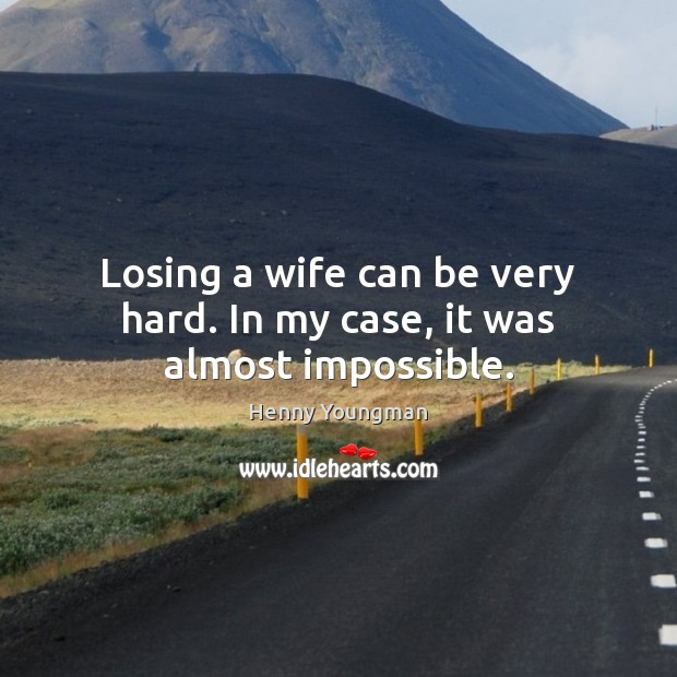 Image, Losing a wife can be very hard. In my case, it was almost impossible.