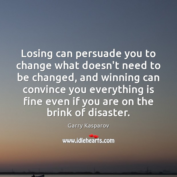 Losing can persuade you to change what doesn't need to be changed, Image