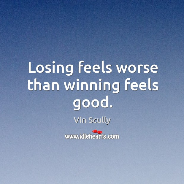 Losing feels worse than winning feels good. Vin Scully Picture Quote