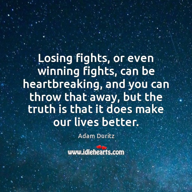 Losing fights, or even winning fights, can be heartbreaking, and you can Adam Duritz Picture Quote