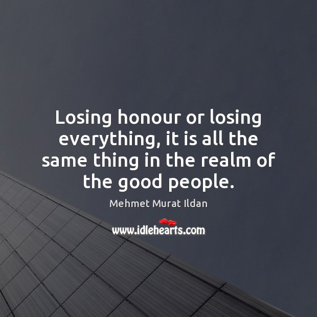 Image, Losing honour or losing everything, it is all the same thing in