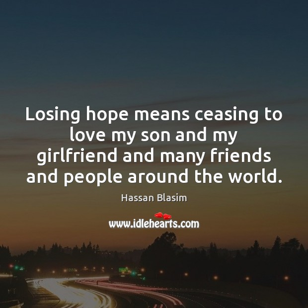 Losing Hope Means Ceasing To Love My Son And My Girlfriend And