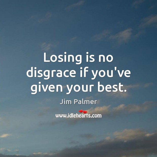 Losing is no disgrace if you've given your best. Image