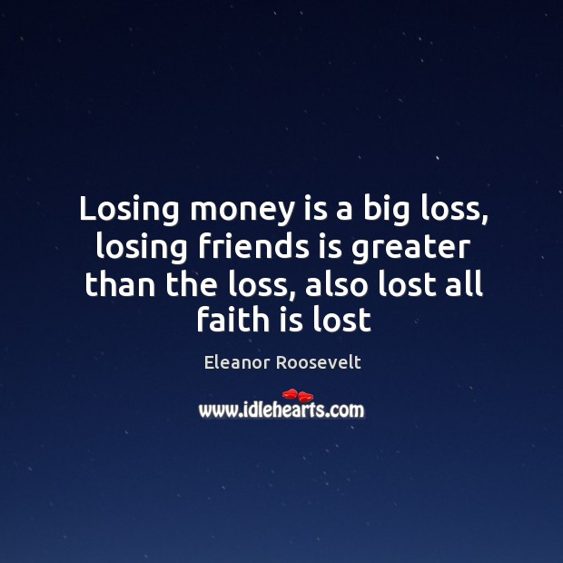 Image, Losing money is a big loss, losing friends is greater than the