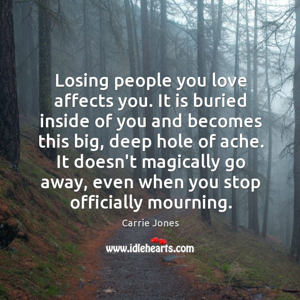 Losing people you love affects you. It is buried inside of you Image