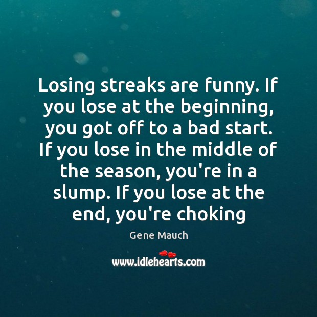 Image, Losing streaks are funny. If you lose at the beginning, you got