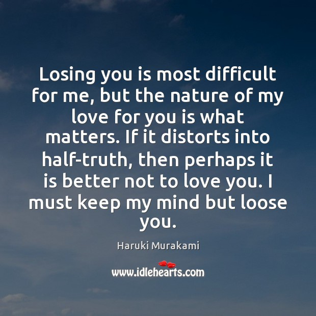 Losing you is most difficult for me, but the nature of my Image