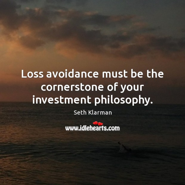 Loss avoidance must be the cornerstone of your investment philosophy. Seth Klarman Picture Quote