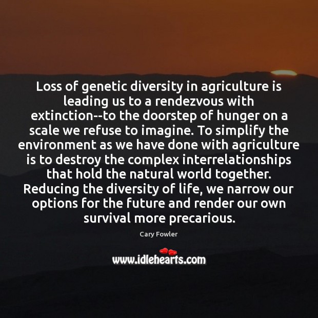 Loss of genetic diversity in agriculture is leading us to a rendezvous Agriculture Quotes Image