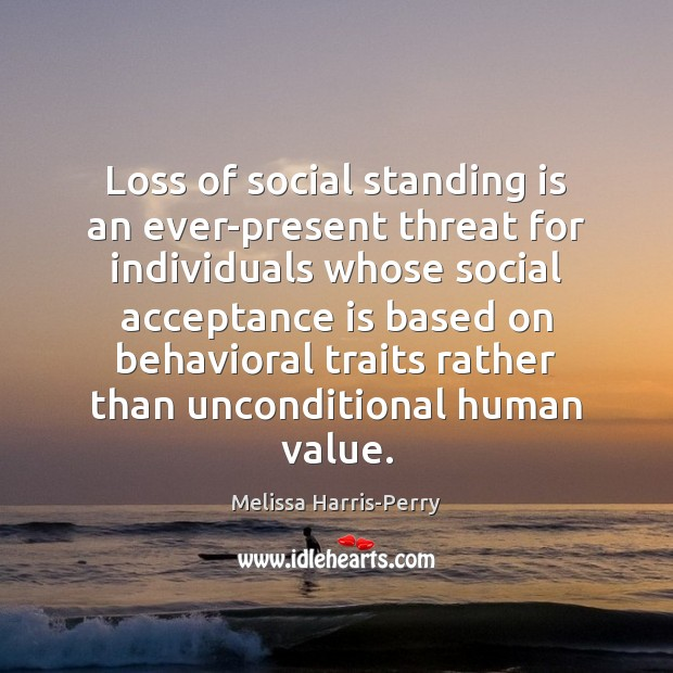 Loss of social standing is an ever-present threat for individuals whose social Image