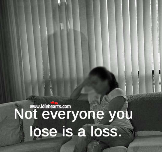 Not everyone you lose is a loss. Lost Love Quotes Image