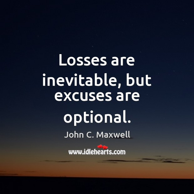 Image, Losses are inevitable, but excuses are optional.