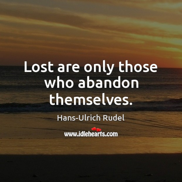 Lost are only those who abandon themselves. Image