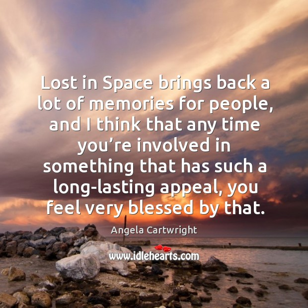 Image, Lost in space brings back a lot of memories for people, and I think that any time you're