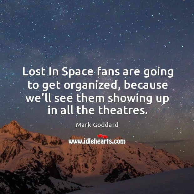 Lost in space fans are going to get organized, because we'll see them showing up in all the theatres. Image
