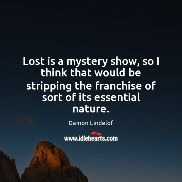 Image, Lost is a mystery show, so I think that would be stripping