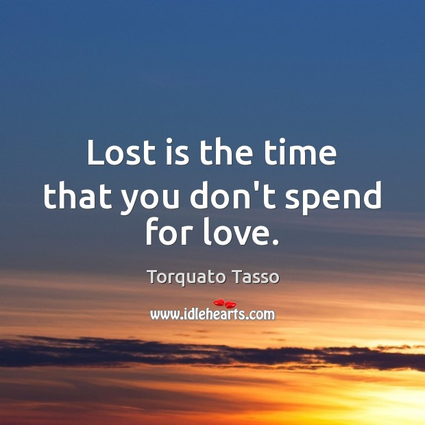Lost is the time that you don't spend for love. Image