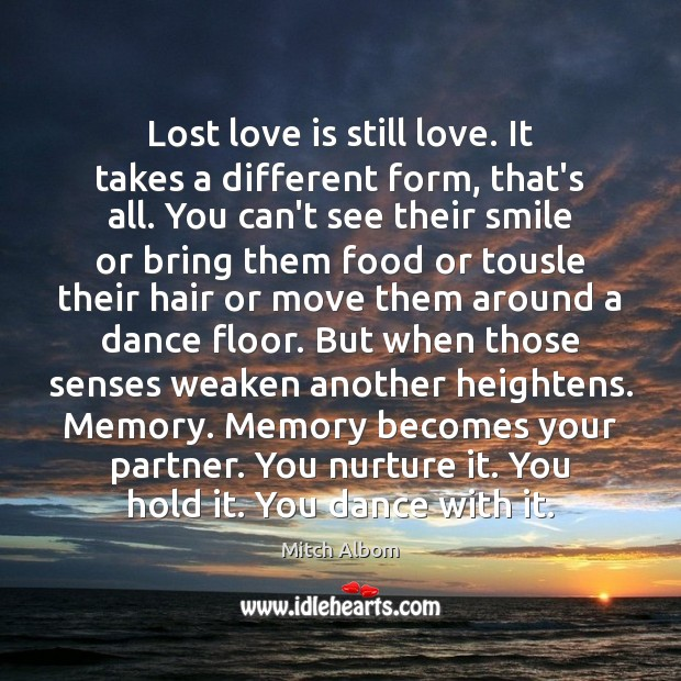 Lost love is still love. It takes a different form, that's all. Image