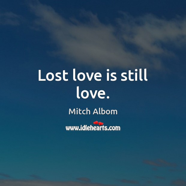 Lost love is still love. Lost Love Quotes Image