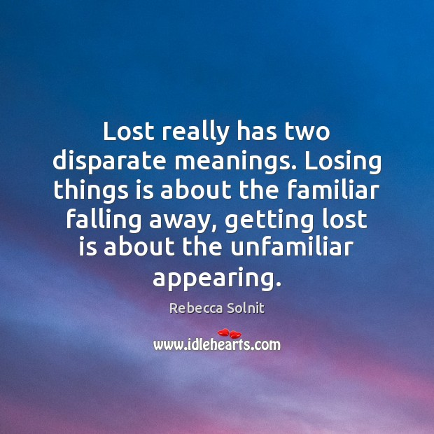 Image, Lost really has two disparate meanings. Losing things is about the familiar