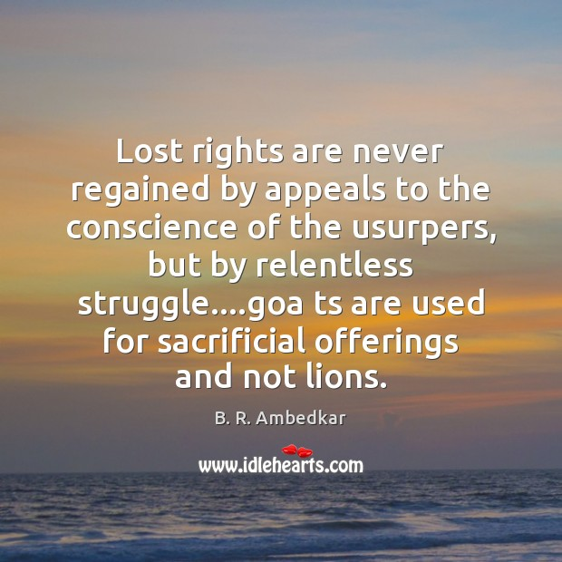 Image, Lost rights are never regained by appeals to the conscience of the