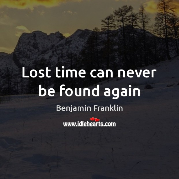 Image, Lost time can never be found again