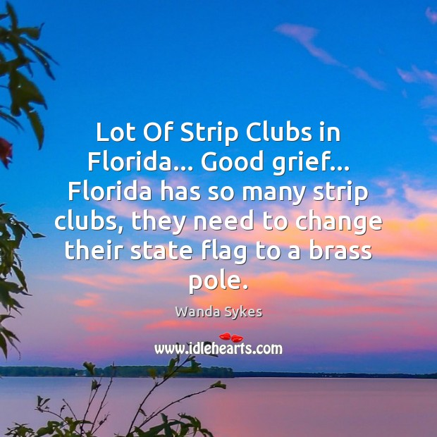 Lot Of Strip Clubs in Florida… Good grief… Florida has so many Wanda Sykes Picture Quote