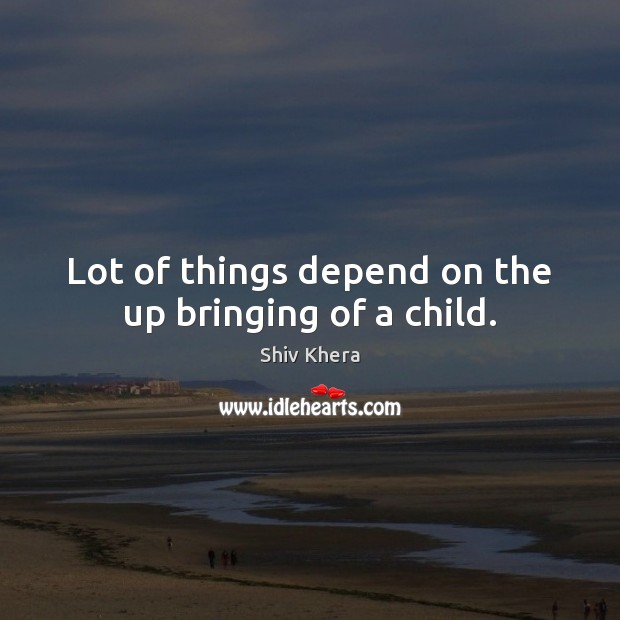 Image, Lot of things depend on the up bringing of a child.