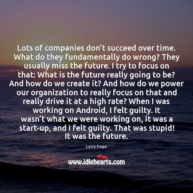 Lots of companies don't succeed over time. What do they fundamentally Future Quotes Image