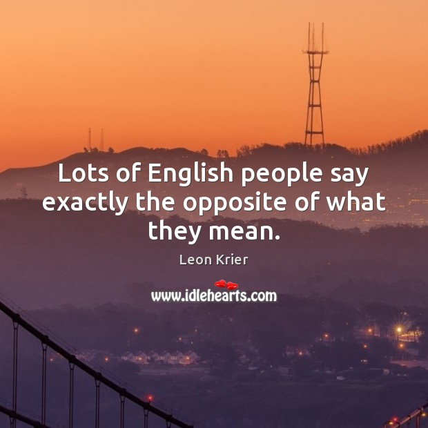 Image, Lots of English people say exactly the opposite of what they mean.