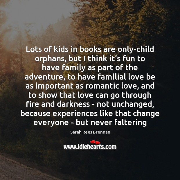 Lots of kids in books are only-child orphans, but I think it' Romantic Love Quotes Image