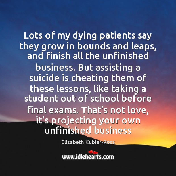 Lots of my dying patients say they grow in bounds and leaps, Elisabeth Kubler-Ross Picture Quote