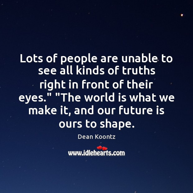 Lots of people are unable to see all kinds of truths right Image