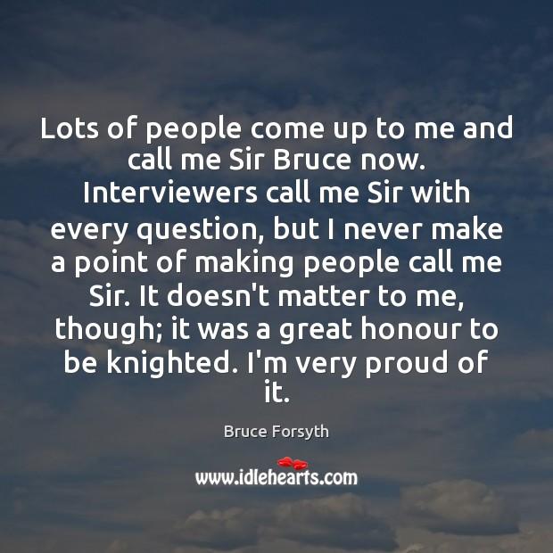 Lots of people come up to me and call me Sir Bruce Bruce Forsyth Picture Quote