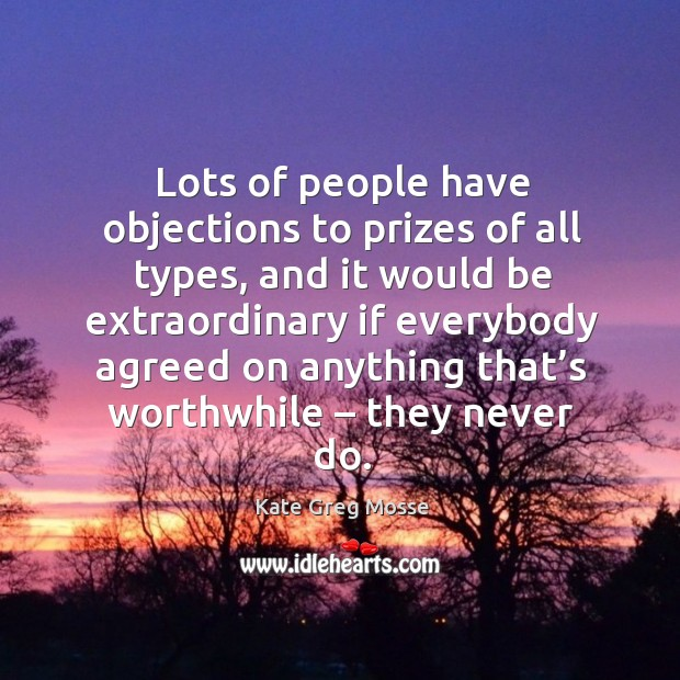 Lots of people have objections to prizes of all types, and it would be extraordinary if everybody agreed Image