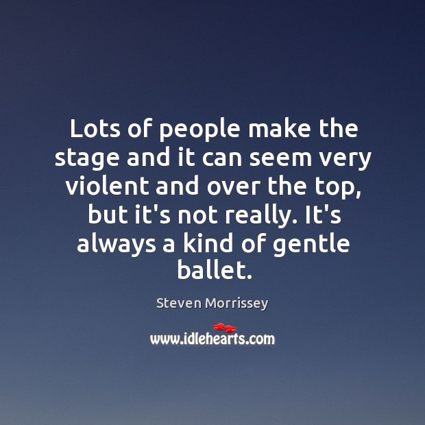Lots of people make the stage and it can seem very violent Image
